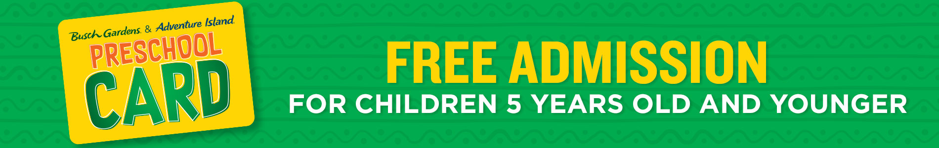 Free Admission for children 5 years and younger with a preschool card